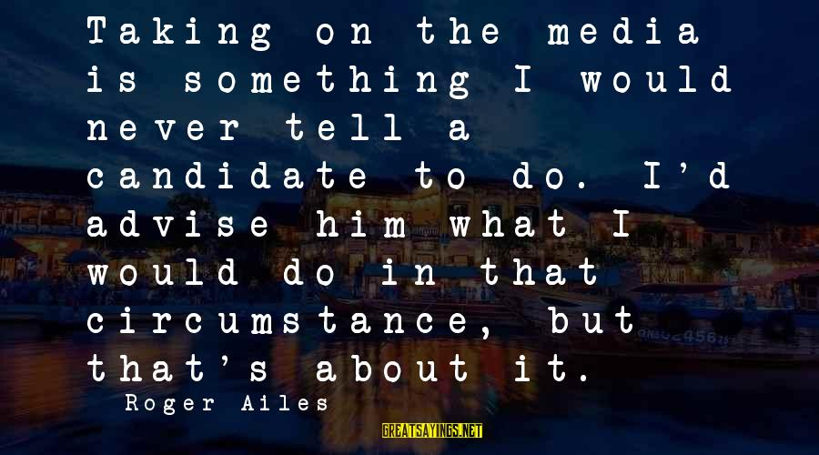 Couples Kissing And Hugging Images With Sayings By Roger Ailes: Taking on the media is something I would never tell a candidate to do. I'd