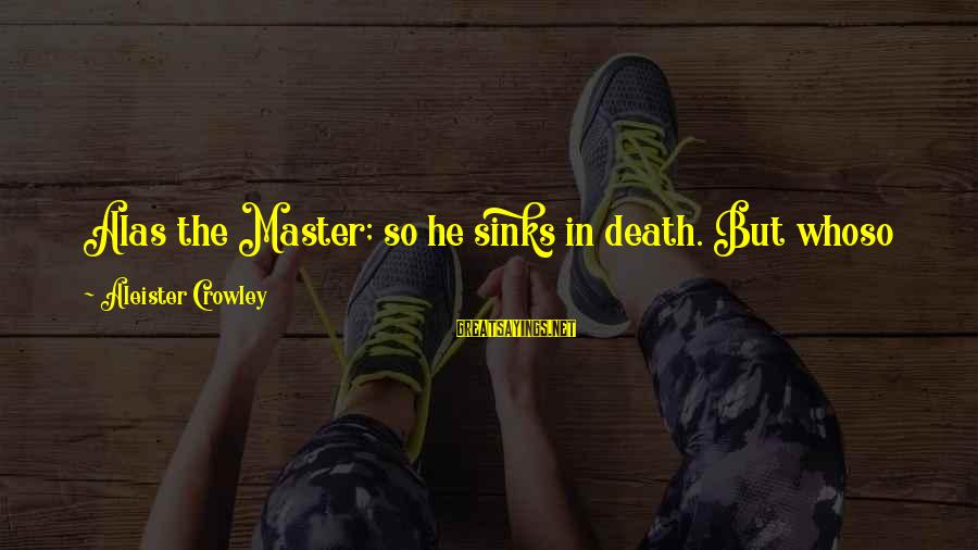 Coursebook Sayings By Aleister Crowley: Alas the Master; so he sinks in death. But whoso knows the mystery of man