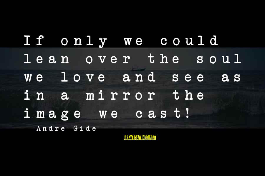 Coursebook Sayings By Andre Gide: If only we could lean over the soul we love and see as in a