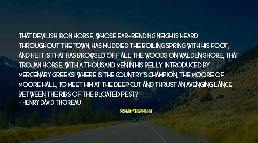 Coursebook Sayings By Henry David Thoreau: That devilish Iron Horse, whose ear-rending neigh is heard throughout the town, has muddied the