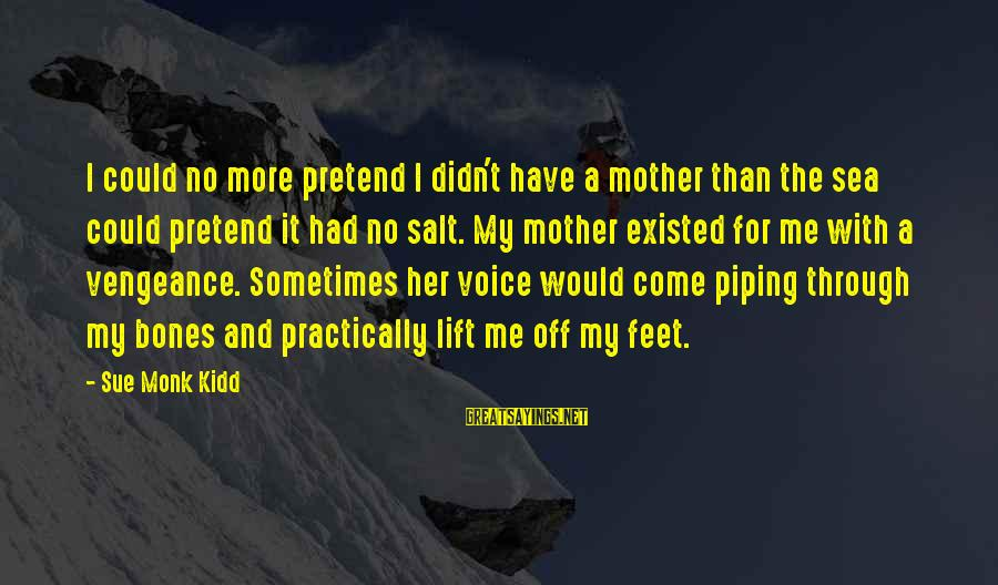 Coursebook Sayings By Sue Monk Kidd: I could no more pretend I didn't have a mother than the sea could pretend