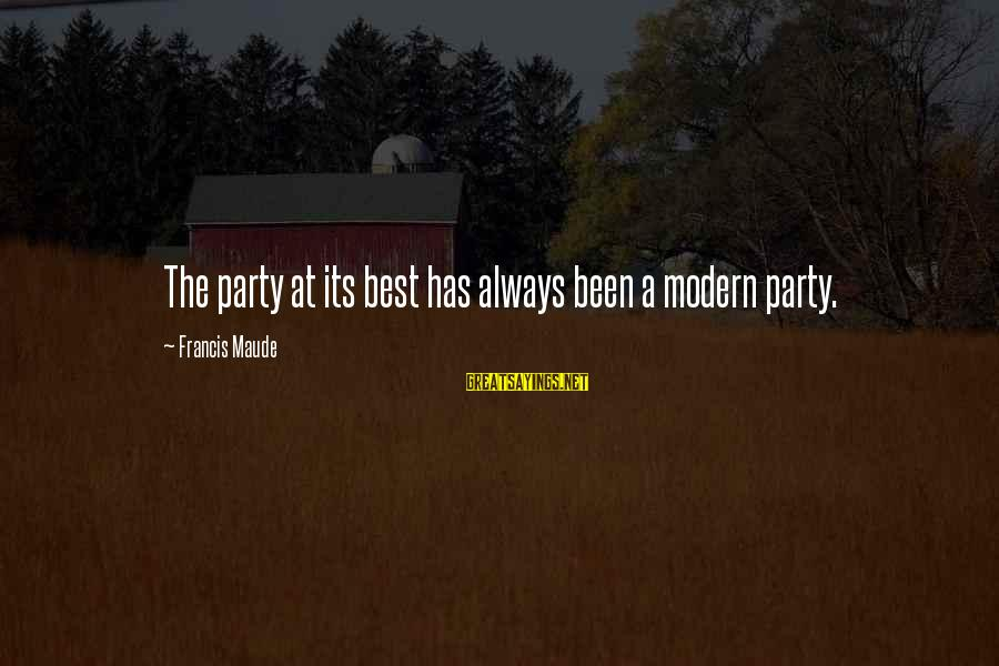 Cousins Pinterest Sayings By Francis Maude: The party at its best has always been a modern party.