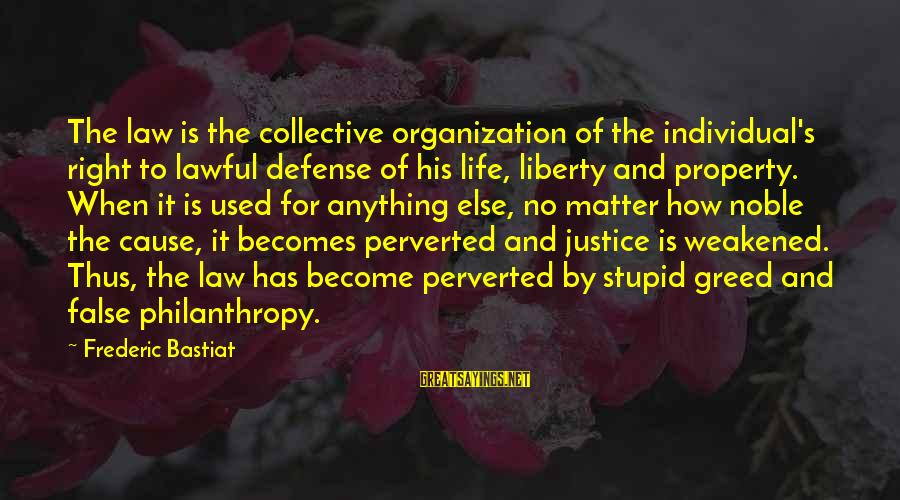 Cousins Pinterest Sayings By Frederic Bastiat: The law is the collective organization of the individual's right to lawful defense of his