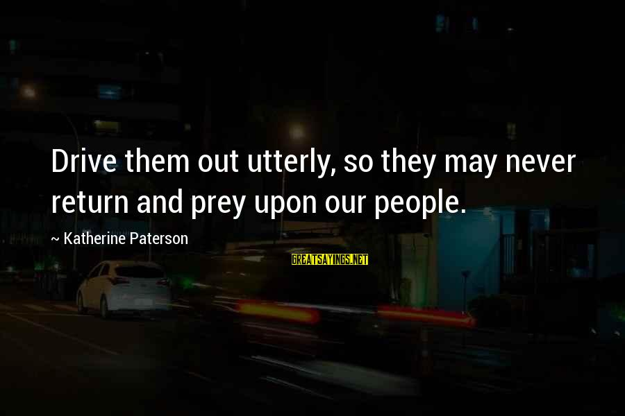 Cousins Pinterest Sayings By Katherine Paterson: Drive them out utterly, so they may never return and prey upon our people.