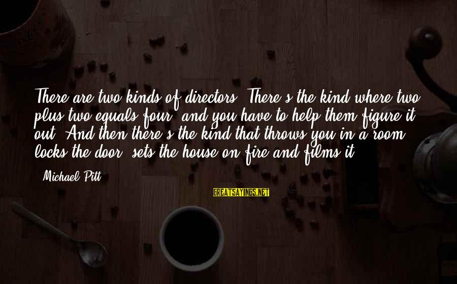 Cousins Pinterest Sayings By Michael Pitt: There are two kinds of directors: There's the kind where two plus two equals four,