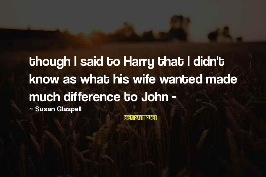 Cousins Pinterest Sayings By Susan Glaspell: though I said to Harry that I didn't know as what his wife wanted made