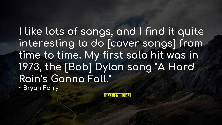 Cover Songs Sayings By Bryan Ferry: I like lots of songs, and I find it quite interesting to do [cover songs]