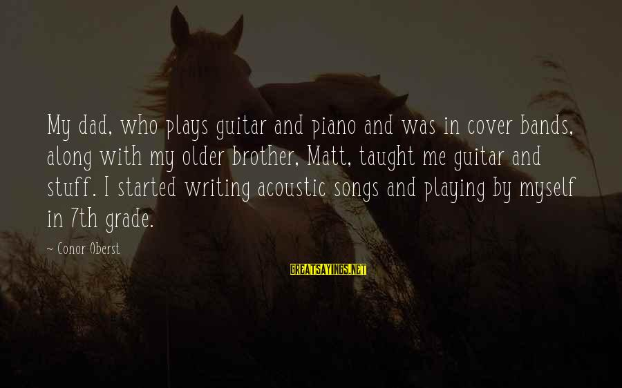 Cover Songs Sayings By Conor Oberst: My dad, who plays guitar and piano and was in cover bands, along with my