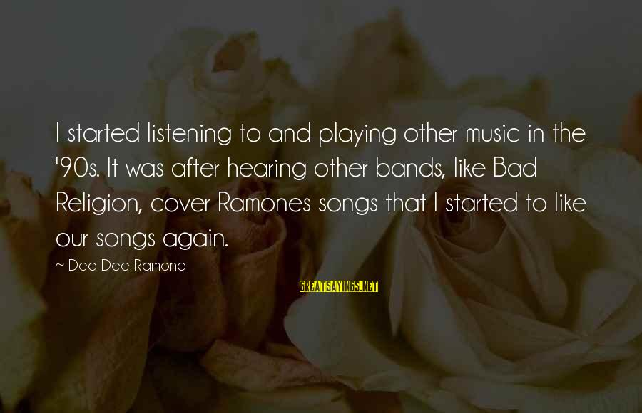Cover Songs Sayings By Dee Dee Ramone: I started listening to and playing other music in the '90s. It was after hearing