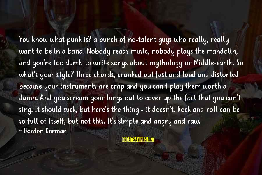 Cover Songs Sayings By Gordon Korman: You know what punk is? a bunch of no-talent guys who really, really want to