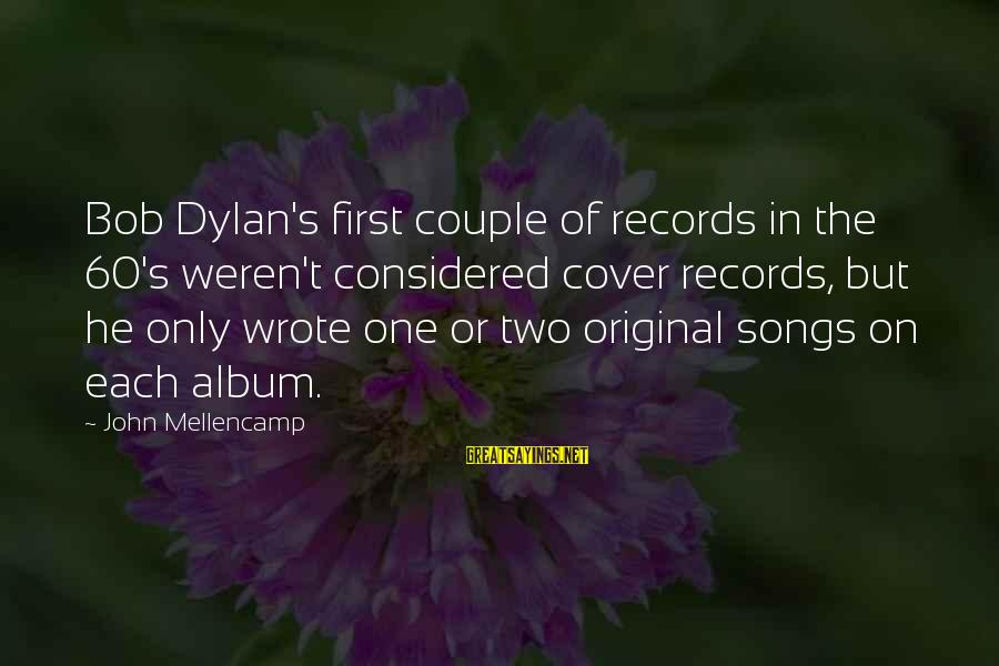 Cover Songs Sayings By John Mellencamp: Bob Dylan's first couple of records in the 60's weren't considered cover records, but he