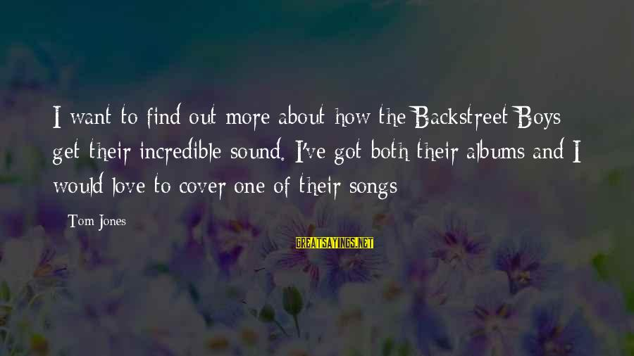 Cover Songs Sayings By Tom Jones: I want to find out more about how the Backstreet Boys get their incredible sound.