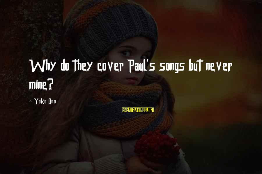 Cover Songs Sayings By Yoko Ono: Why do they cover Paul's songs but never mine?