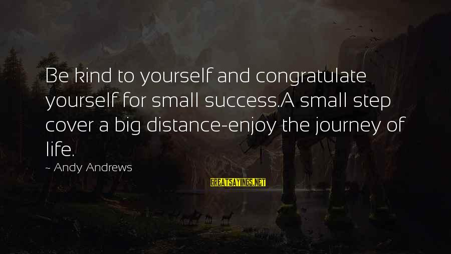 Cover Yourself Up Sayings By Andy Andrews: Be kind to yourself and congratulate yourself for small success.A small step cover a big