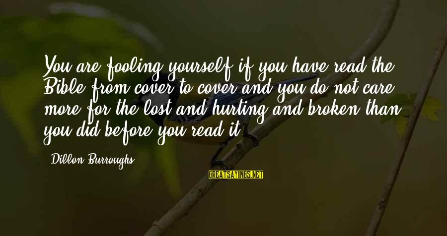 Cover Yourself Up Sayings By Dillon Burroughs: You are fooling yourself if you have read the Bible from cover to cover and
