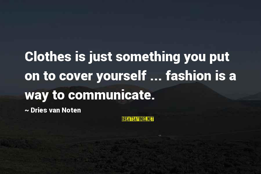 Cover Yourself Up Sayings By Dries Van Noten: Clothes is just something you put on to cover yourself ... fashion is a way