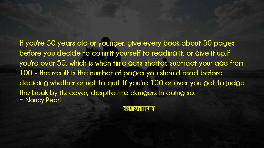 Cover Yourself Up Sayings By Nancy Pearl: If you're 50 years old or younger, give every book about 50 pages before you