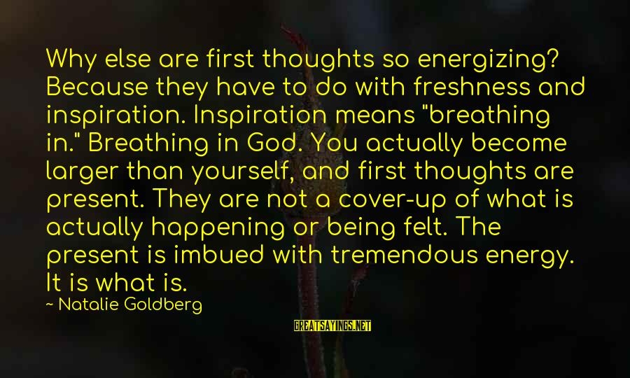 Cover Yourself Up Sayings By Natalie Goldberg: Why else are first thoughts so energizing? Because they have to do with freshness and