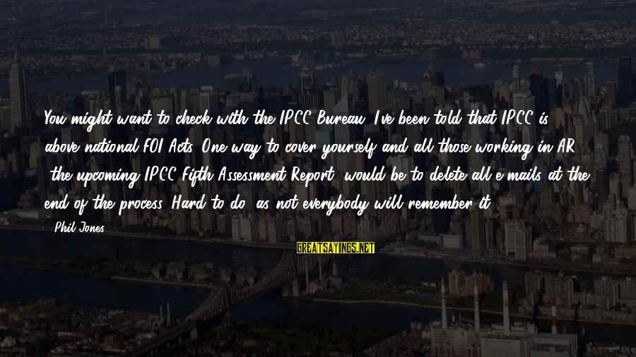 Cover Yourself Up Sayings By Phil Jones: You might want to check with the IPCC Bureau. I've been told that IPCC is