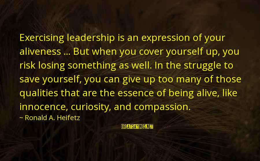 Cover Yourself Up Sayings By Ronald A. Heifetz: Exercising leadership is an expression of your aliveness ... But when you cover yourself up,