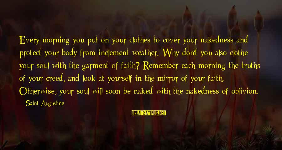 Cover Yourself Up Sayings By Saint Augustine: Every morning you put on your clothes to cover your nakedness and protect your body