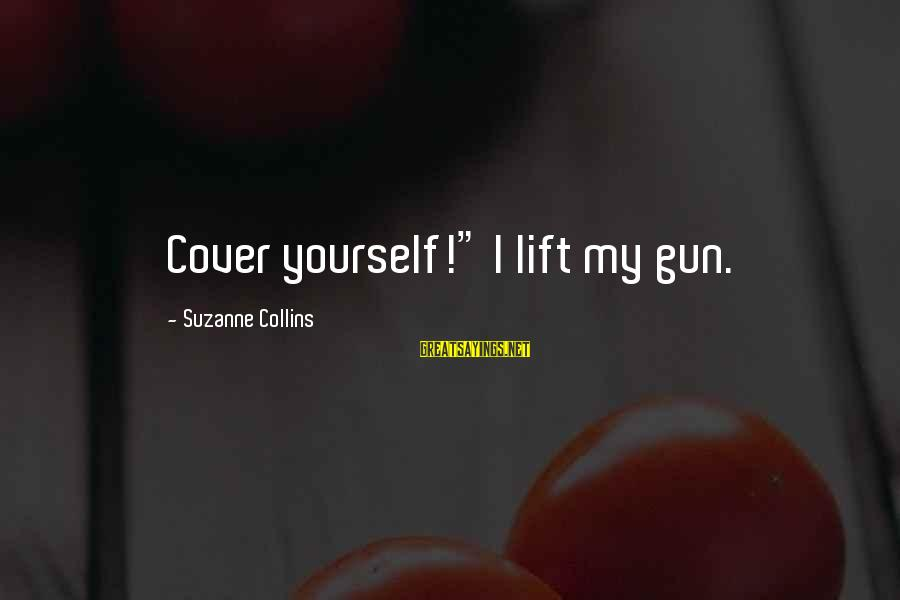 """Cover Yourself Up Sayings By Suzanne Collins: Cover yourself!"""" I lift my gun."""