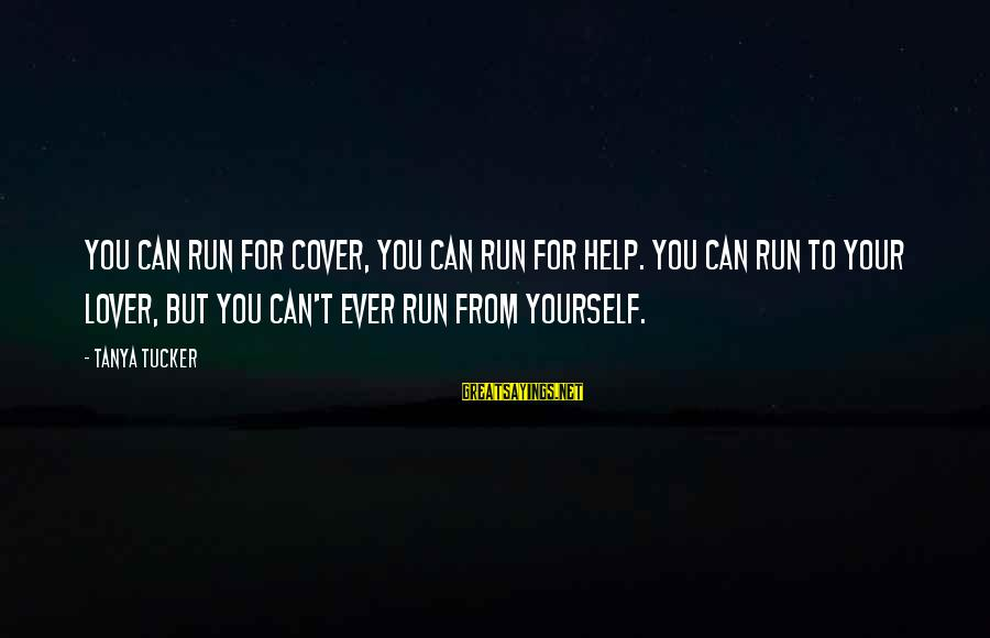 Cover Yourself Up Sayings By Tanya Tucker: You can run for cover, you can run for help. You can run to your