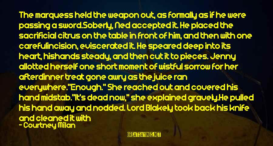 Covered Up Sayings By Courtney Milan: The marquess held the weapon out, as formally as if he were passing a sword.Soberly,