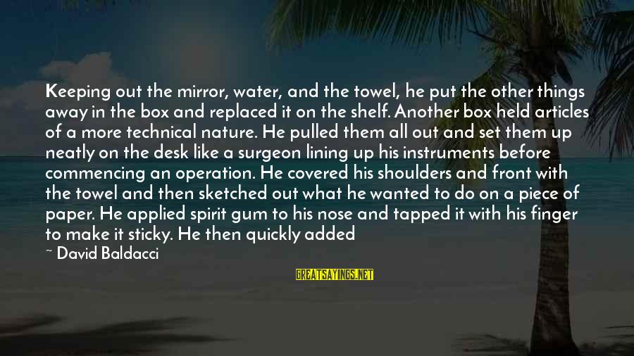 Covered Up Sayings By David Baldacci: Keeping out the mirror, water, and the towel, he put the other things away in