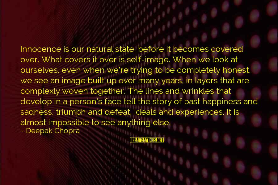 Covered Up Sayings By Deepak Chopra: Innocence is our natural state, before it becomes covered over. What covers it over is