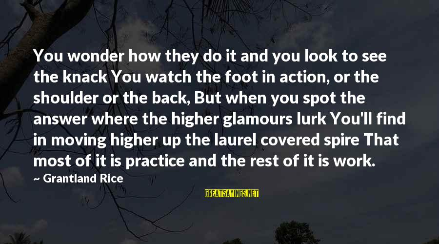 Covered Up Sayings By Grantland Rice: You wonder how they do it and you look to see the knack You watch
