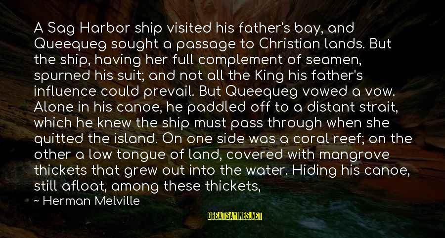 Covered Up Sayings By Herman Melville: A Sag Harbor ship visited his father's bay, and Queequeg sought a passage to Christian