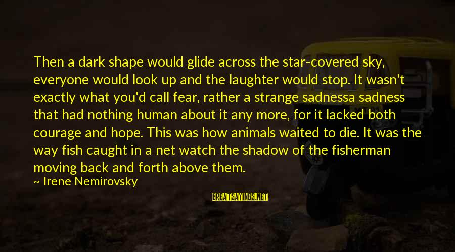 Covered Up Sayings By Irene Nemirovsky: Then a dark shape would glide across the star-covered sky, everyone would look up and