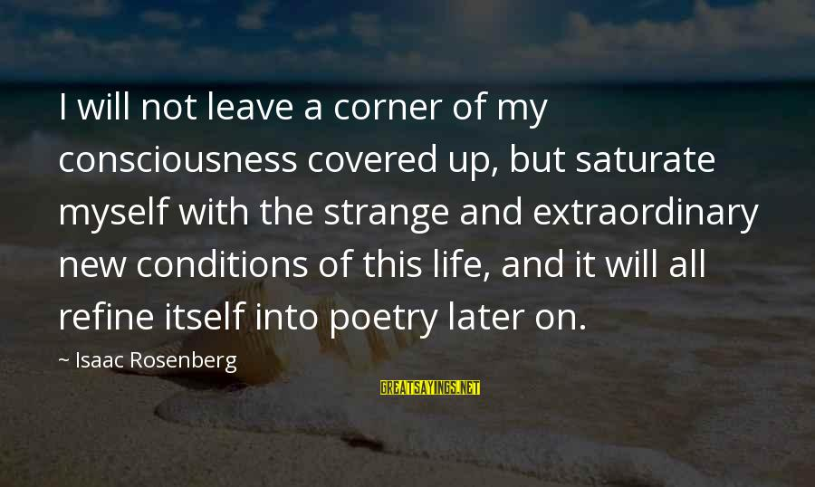 Covered Up Sayings By Isaac Rosenberg: I will not leave a corner of my consciousness covered up, but saturate myself with