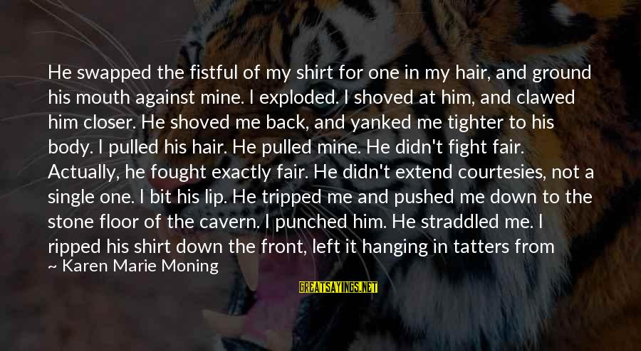 Covered Up Sayings By Karen Marie Moning: He swapped the fistful of my shirt for one in my hair, and ground his