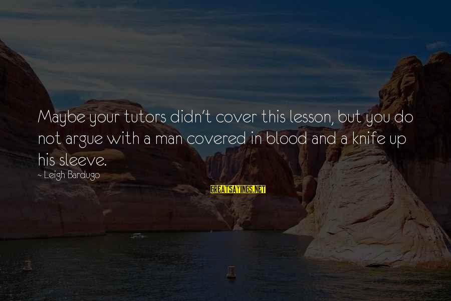 Covered Up Sayings By Leigh Bardugo: Maybe your tutors didn't cover this lesson, but you do not argue with a man