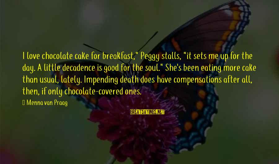 """Covered Up Sayings By Menna Van Praag: I love chocolate cake for breakfast,"""" Peggy stalls, """"it sets me up for the day."""