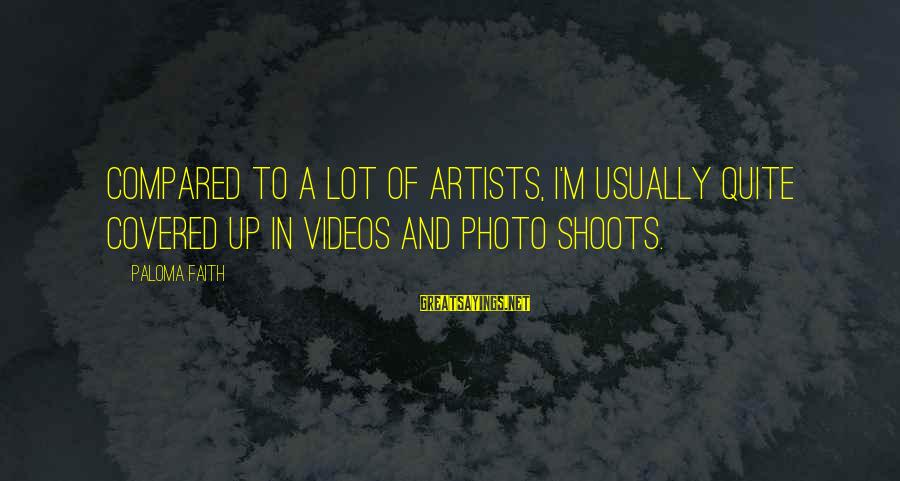 Covered Up Sayings By Paloma Faith: Compared to a lot of artists, I'm usually quite covered up in videos and photo