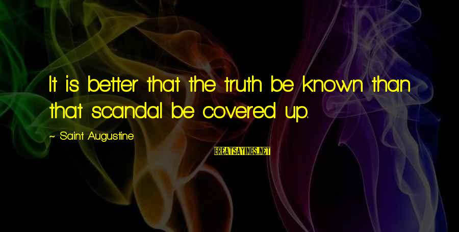 Covered Up Sayings By Saint Augustine: It is better that the truth be known than that scandal be covered up.