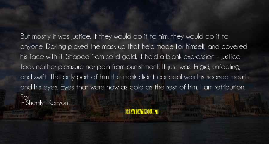 Covered Up Sayings By Sherrilyn Kenyon: But mostly it was justice. If they would do it to him, they would do