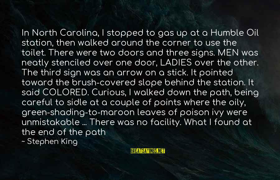Covered Up Sayings By Stephen King: In North Carolina, I stopped to gas up at a Humble Oil station, then walked