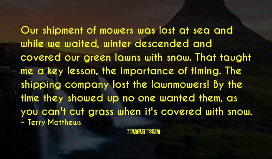 Covered Up Sayings By Terry Matthews: Our shipment of mowers was lost at sea and while we waited, winter descended and