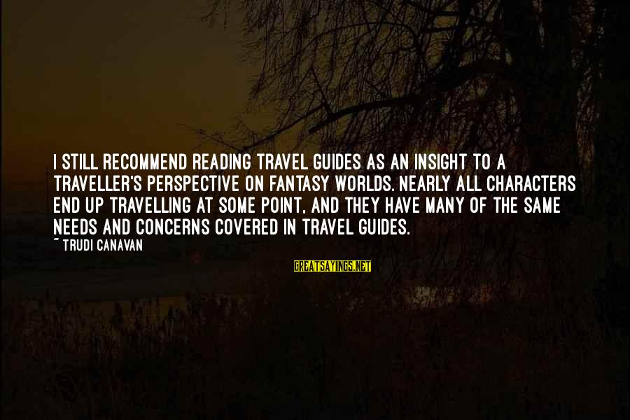 Covered Up Sayings By Trudi Canavan: I still recommend reading travel guides as an insight to a traveller's perspective on fantasy