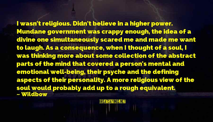 Covered Up Sayings By Wildbow: I wasn't religious. Didn't believe in a higher power. Mundane government was crappy enough, the