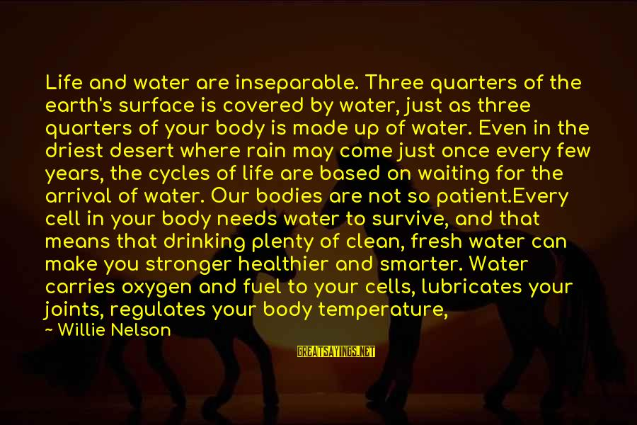 Covered Up Sayings By Willie Nelson: Life and water are inseparable. Three quarters of the earth's surface is covered by water,