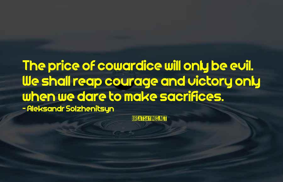 Cowardice And Courage Sayings By Aleksandr Solzhenitsyn: The price of cowardice will only be evil. We shall reap courage and victory only