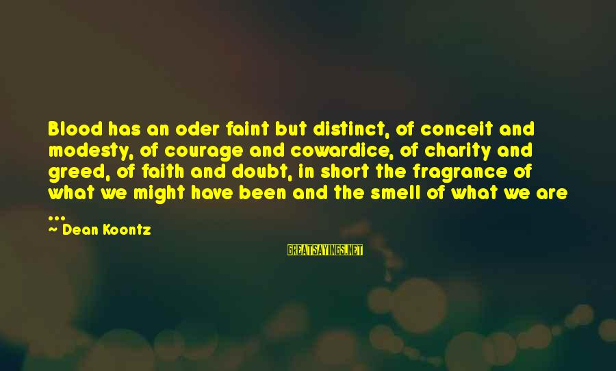 Cowardice And Courage Sayings By Dean Koontz: Blood has an oder faint but distinct, of conceit and modesty, of courage and cowardice,