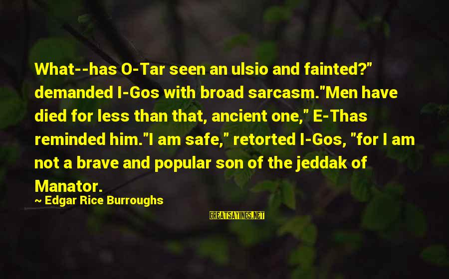 """Cowardice And Courage Sayings By Edgar Rice Burroughs: What--has O-Tar seen an ulsio and fainted?"""" demanded I-Gos with broad sarcasm.""""Men have died for"""