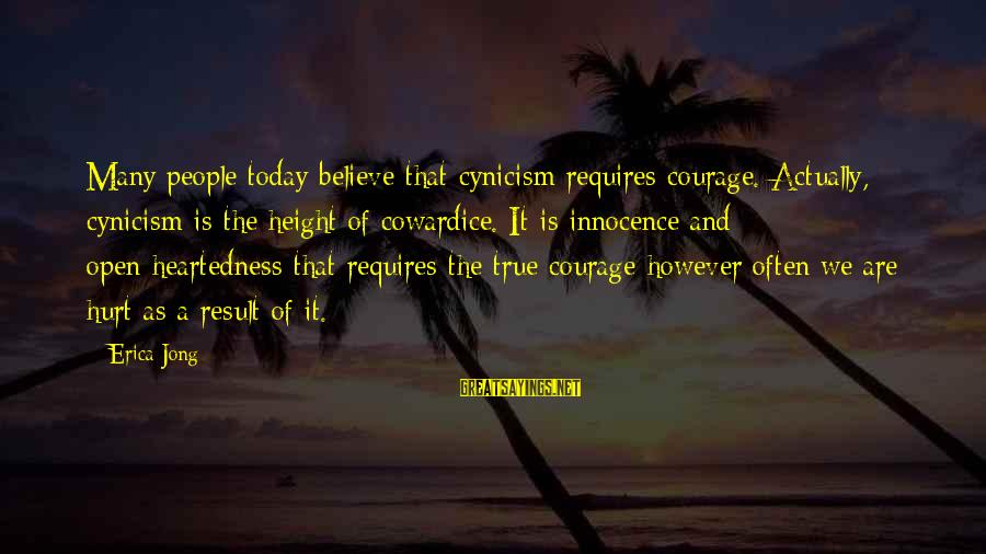 Cowardice And Courage Sayings By Erica Jong: Many people today believe that cynicism requires courage. Actually, cynicism is the height of cowardice.