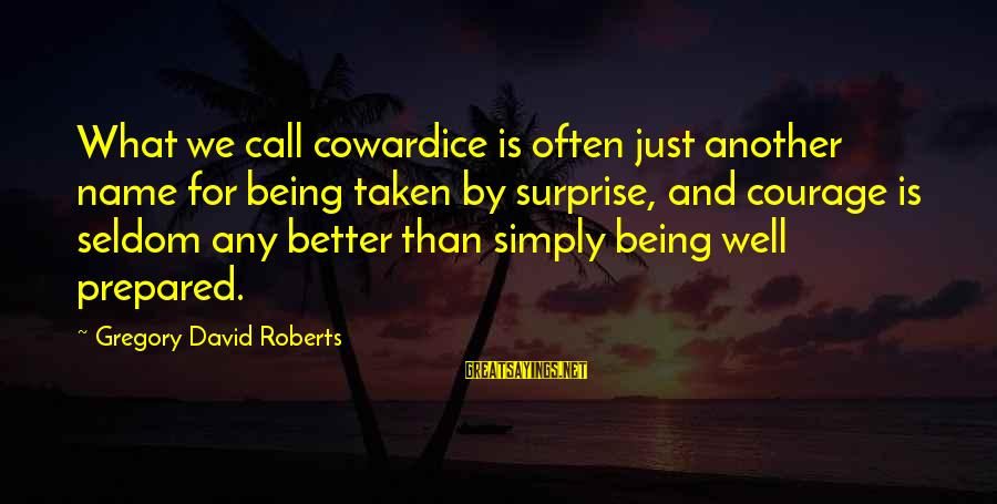 Cowardice And Courage Sayings By Gregory David Roberts: What we call cowardice is often just another name for being taken by surprise, and